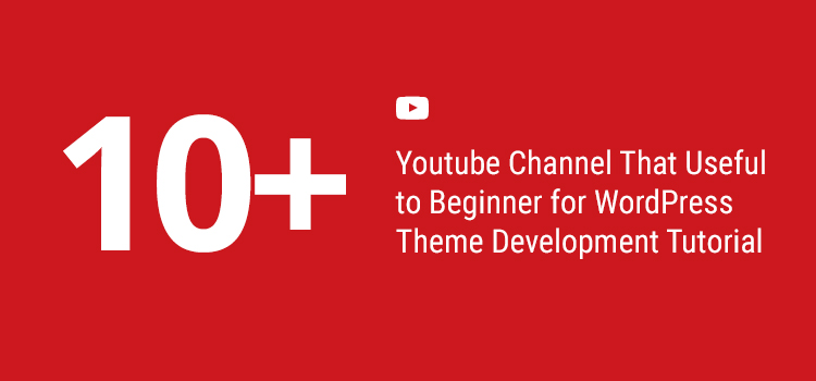 10+ Youtube Channel That Useful to Beginner for WordPress Theme Development Tutorial